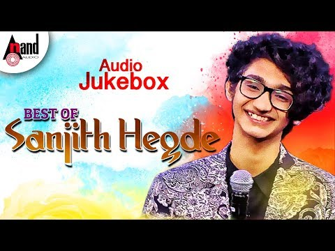 Best Of SANJITH HEGDE | KANNADA SELECTED AUDIO SONGS 2018 | Aananda Audio Video