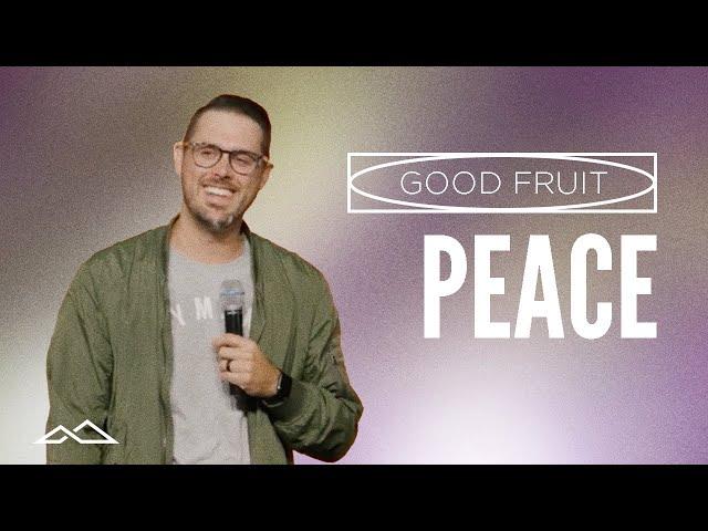Peace That Passes Understanding   Good Fruit: Peace   Brett Clubb
