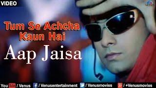 Aap Jaisa Full Video Song : Tum Se Achcha Kaun Hai | Nakul Kapoor, Aarti Chabaria, Kim Sharma |