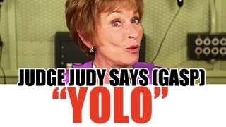 Judge Judy Says YOLO... It