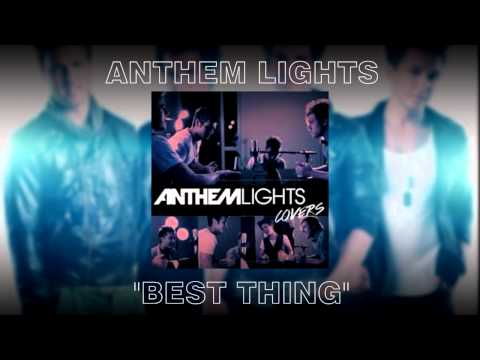 "[New 2013] Anthem Lights ""Best Thing"" [Audio]"