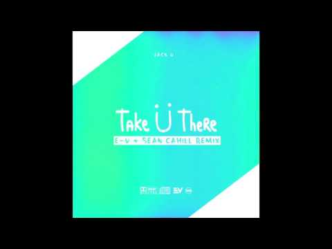 Jack U - Take U There (E-V & Sean Cahill Remix)