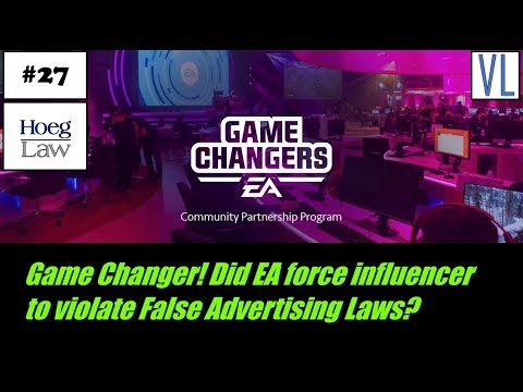 Virtual Legality #27 - Game Changer! Did EA force influencer to violate False Advertising Laws?