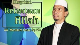 Meyakini Ketentuan Allah (Muqaddimah) - Ustadz Dr. Musthafa Umar, Lc. MA