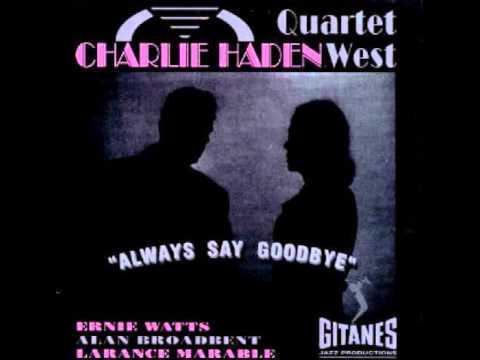 Charlie Haden - Always Say Goodbye (Tribute)