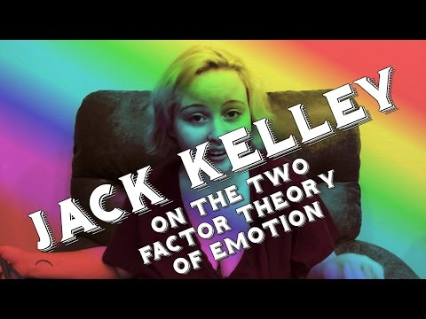 JACK KELLEY'S video about THE TWO FACTOR THEORY OF EMOTION by JACK KELLEY for JACK KELLEY