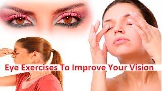 How to Exercise your Eyes to improve Eyesight