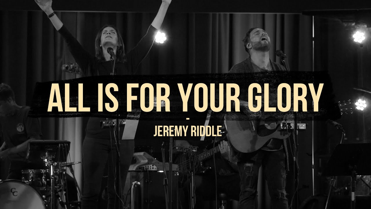 All Is For Your Glory (Live at Vineyard Anaheim) – Jeremy Riddle