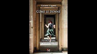 """""""Come le donne"""" di Tiziana Viganò. Racconti, storie vere di donne vere. Booktrailer"""