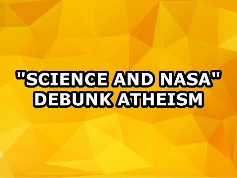 """Science and NASA"" Debunk Atheism"