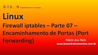 Firewall iptables - Redirecionamento de Portas (Port Forwarding) - vídeo 07