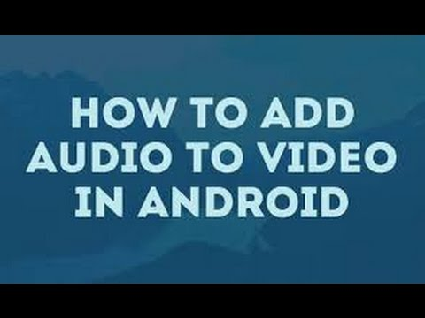 How to add audio in video from android