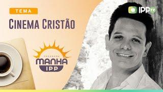 Cinema Cristão | Manhã IPP | IPP TV