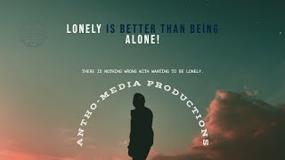 Lonely is Better Than Being Alone
