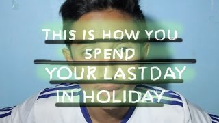 How To Spend Your Lastday in Holiday !