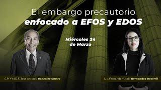 Cadefi - Charlas Fiscales - El Embargo precautorio enfocado a EFOS Y EDOS  - 24 Marzo
