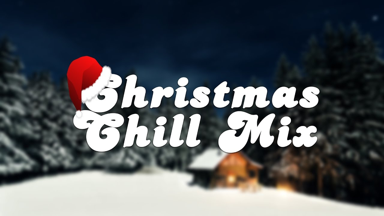 best christmas chill mix winter vibes 2017 - Christmas Chill
