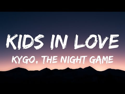Kygo - Kids In Love (Lyrics / Lyric Video) Ft. The Night Game