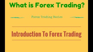 Introduction to Forex - What Is Forex Trading?