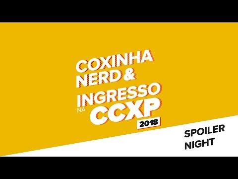 Play A CCXP 2018 Começou! | Spoiler Night | Ingresso.com