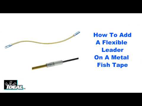 How To Attach A Flexible Leader To A Metal Fish Tape