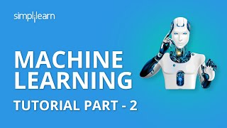Machine Learning Tutorial Part - 2 | Machine Learning Tutorial For Beginners Part - 2 | Simplilearn