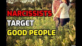 Narcissists Target Good People