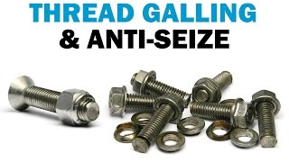 Seized, Stuck, Broken Bolts - All About Thread Galling | Fasteners 101