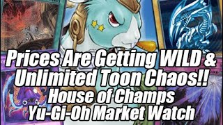 Prices Are Getting WILD & Unlimited Toon Chaos!! House of Champs Yu-Gi-Oh Market Watch