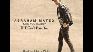 Abraham Mateo - If I Can't Have You