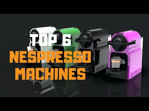 Best Nespresso Machine in 2019 - Top 6 Nespresso Machines Review