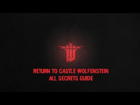 RETURN TO CASTLE WOLFENSTEIN ALL SECRETS GUIDE