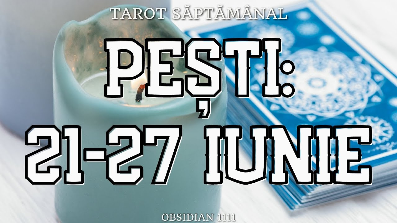 PESTI: 21-27 IUNIE 2021 | DRAGOSTE | PROFESIE | MESAJ SPECIAL | TAROT SĂPTĂMÂNAL | TAROTSCOP |