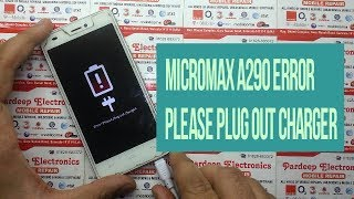 micromax A290 error please plug out charger Done | Pardeep Electronics