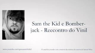 Sam the Kid e Bomberjack - Reecontro do Vinil