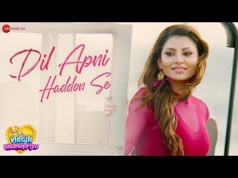 Dil Apni Haddon Se - Virgin Bhanupriya | Urvashi Rautela , Gautam G|Jyotica T, Chirantann B, Manoj Y