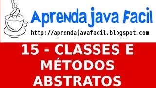 Aprenda java Fácil : Aula 15 - Classes e Métodos Abstratos