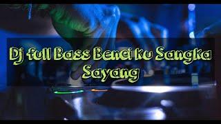 Download Lagu Dj slow full bas Benci ku Sangka Sayang mp3