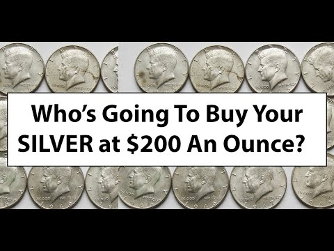 Who's Going To Buy Your Silver At $200 Or More An Ounce?