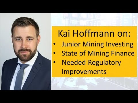 Kai Hoffmann on Junior Mining Investing, State of Mining Finance & Needed Regulatory Improvements