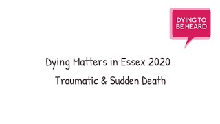 Dying Matters in Essex: Traumatic & Sudden Death
