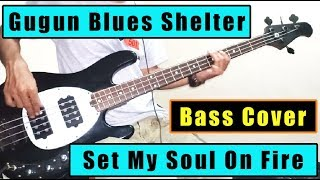 ( Bass Cover ) Gugun Blues Shelter - Set My Soul On Fire