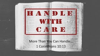 More Than You Can Handle... 1 Cor 10.13  6-11-17 am