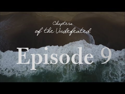 Chapters of the Undefeated: Episode 9