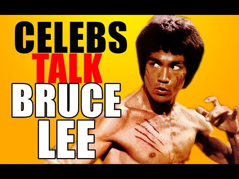 Celebrities talk about Bruce Lee