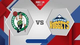 Denver Nuggets vs. Boston Celtics - December 13, 2017