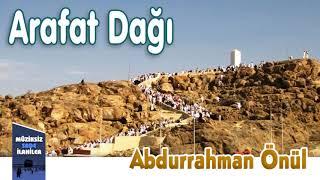 Abdurrahman Önül - Arafat Dağı     Müziksiz Sade İlahi