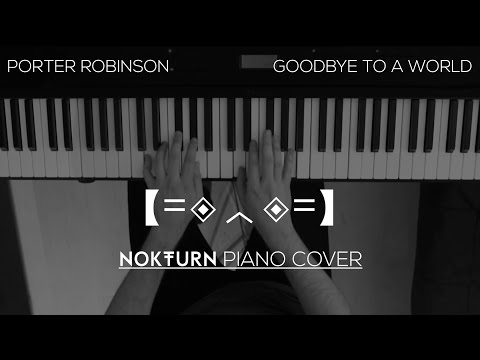 Porter Robinson - Goodbye To a World (Piano Cover)