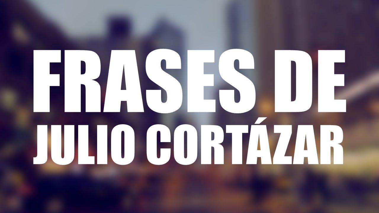 Las 10 mejores frases de JULIO CORTÁZAR - YouTube