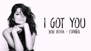 I Got You Bebe Rexha (español ingles) traducida